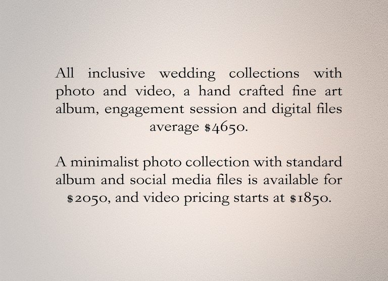 All inclusive wedding collections with photo and video, a hand crafted fine art album, engagement session and digital files average $4650